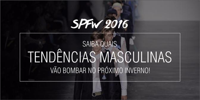 BALANÇO DA SPFW INVERNO 2016: DESCUBRA AS 6 TENDÊNCIAS QUE VOCÊ PRECISA FICAR POR DENTRO!